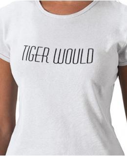 Tiger Would Tshirt
